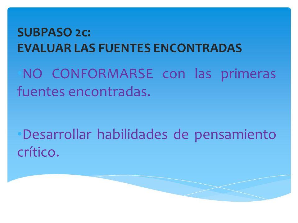 SUBPASO 2c: EVALUAR LAS FUENTES ENCONTRADAS NO CONFORMARSE con las primeras fuentes encontradas.