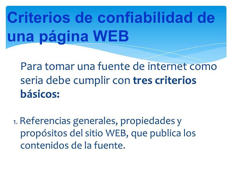 Para tomar una fuente de internet como seria debe cumplir con tres criterios básicos: 1.