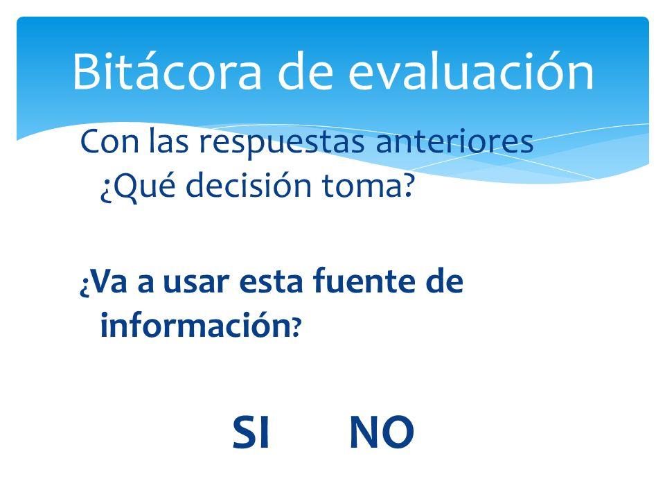 Con las respuestas anteriores ¿Qué decisión toma.¿ Va a usar esta fuente de información .