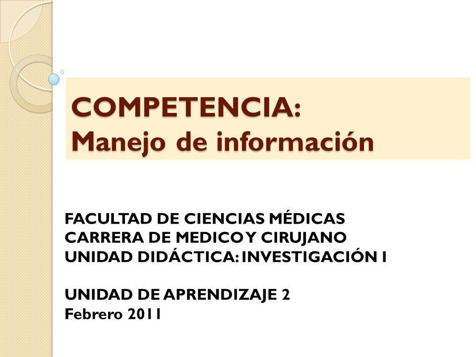 COMPETENCIA: Manejo de información FACULTAD DE CIENCIAS MÉDICAS CARRERA DE MEDICO Y CIRUJANO UNIDAD DIDÁCTICA: INVESTIGACIÓN I UNIDAD DE APRENDIZAJE 2