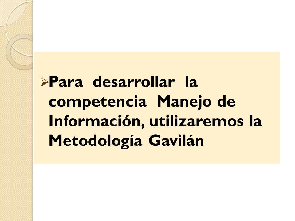 Para desarrollar la competencia Manejo de Información, utilizaremos la Metodología Gavilán
