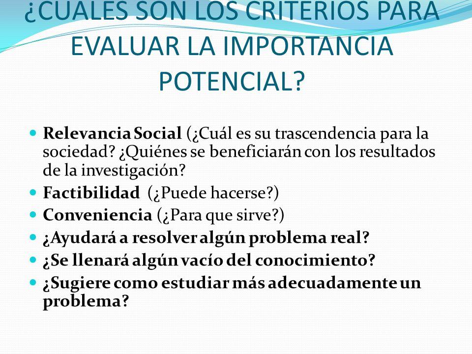 ¿CUÁLES SON LOS CRITERIOS PARA EVALUAR LA IMPORTANCIA POTENCIAL? Relevancia Social (¿Cuál es su trascendencia para la sociedad? ¿Quiénes se beneficiar