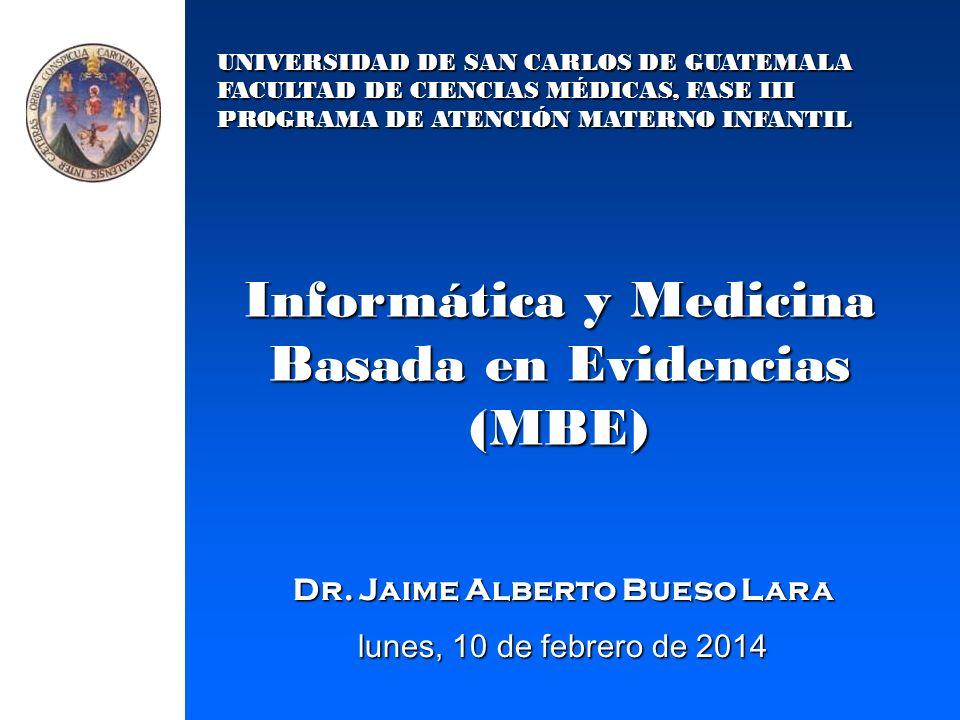 UNIVERSIDAD DE SAN CARLOS DE GUATEMALA FACULTAD DE CIENCIAS MÉDICAS, FASE III PROGRAMA DE ATENCIÓN MATERNO INFANTIL Informática y Medicina Basada en E