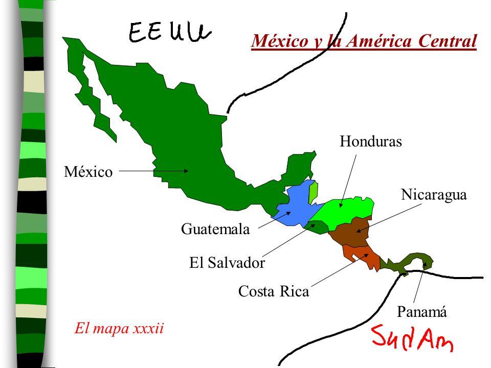 México y la América Central México Guatemala El Salvador Honduras Nicaragua Costa Rica Panamá El mapa xxxii