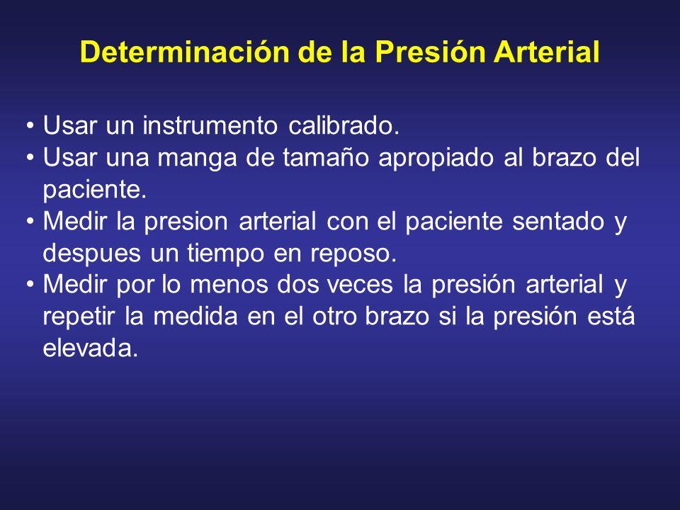 Determinación de la Presión Arterial Usar un instrumento calibrado. Usar una manga de tamaño apropiado al brazo del paciente. Medir la presion arteria
