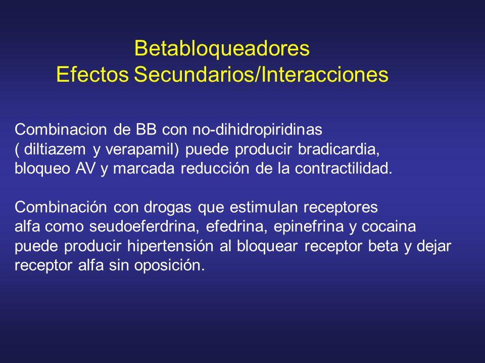 Combinacion de BB con no-dihidropiridinas ( diltiazem y verapamil) puede producir bradicardia, bloqueo AV y marcada reducción de la contractilidad. Co
