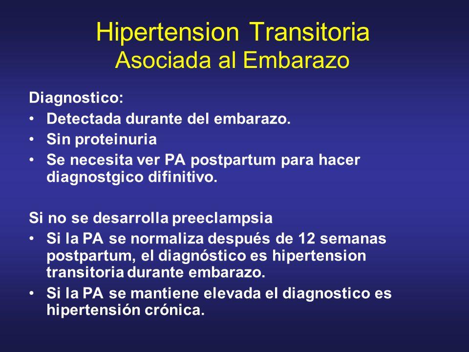 Diagnostico: Detectada durante del embarazo. Sin proteinuria Se necesita ver PA postpartum para hacer diagnostgico difinitivo. Si no se desarrolla pre