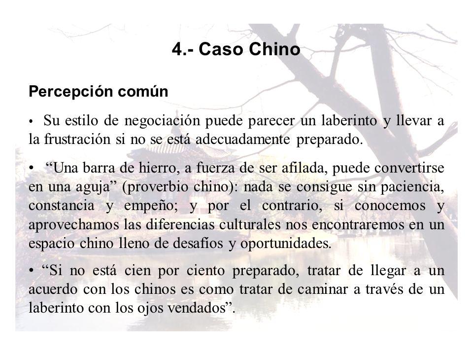 4.- Caso Chino Percepción común Su estilo de negociación puede parecer un laberinto y llevar a la frustración si no se está adecuadamente preparado. U