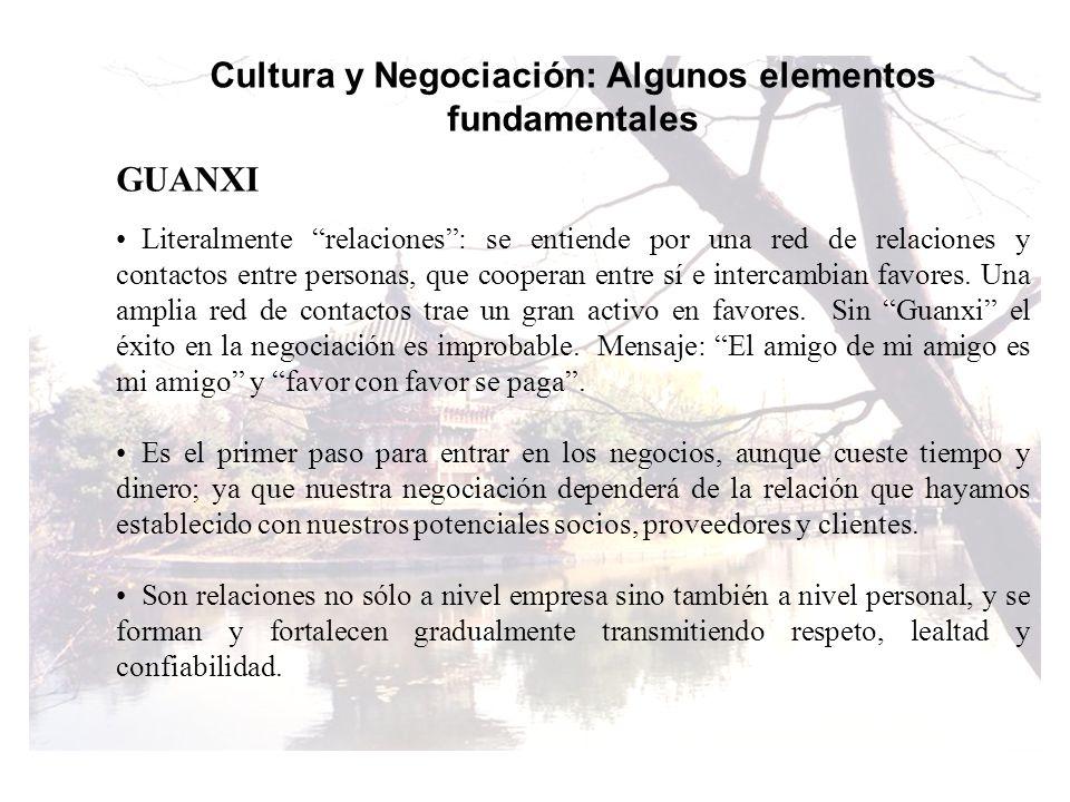 Cultura y Negociación: Algunos elementos fundamentales GUANXI Literalmente relaciones: se entiende por una red de relaciones y contactos entre persona