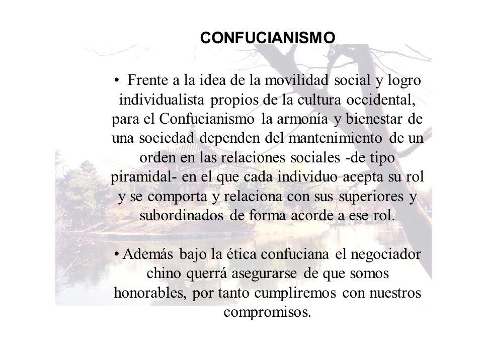 CONFUCIANISMO Frente a la idea de la movilidad social y logro individualista propios de la cultura occidental, para el Confucianismo la armonía y bien