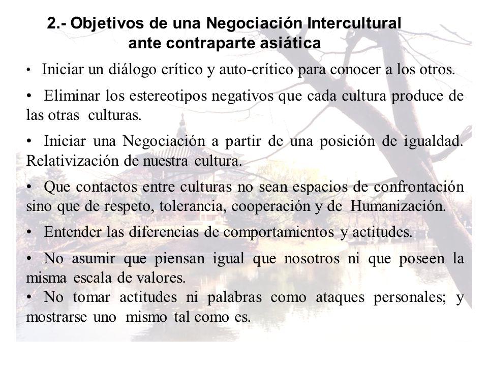 2.- Objetivos de una Negociación Intercultural ante contraparte asiática Iniciar un diálogo crítico y auto-crítico para conocer a los otros. Eliminar