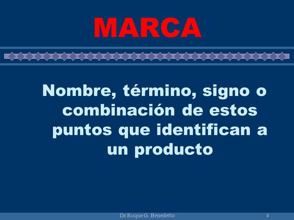 Dr Roque G. Benedetto4 MARCA Nombre, término, signo o combinación de estos puntos que identifican a un producto