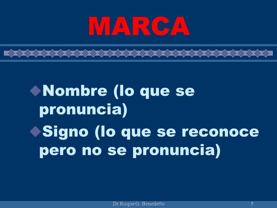 Dr Roque G. Benedetto5 MARCA Nombre (lo que se pronuncia) Signo (lo que se reconoce pero no se pronuncia)