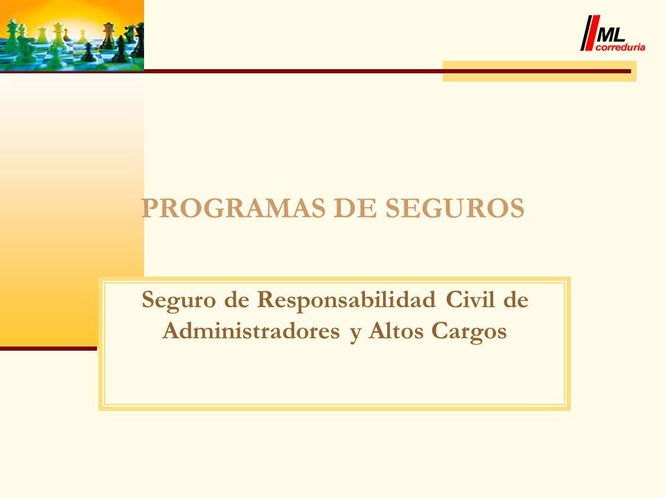 PROGRAMAS DE SEGUROS Seguro de Responsabilidad Civil de Administradores y Altos Cargos