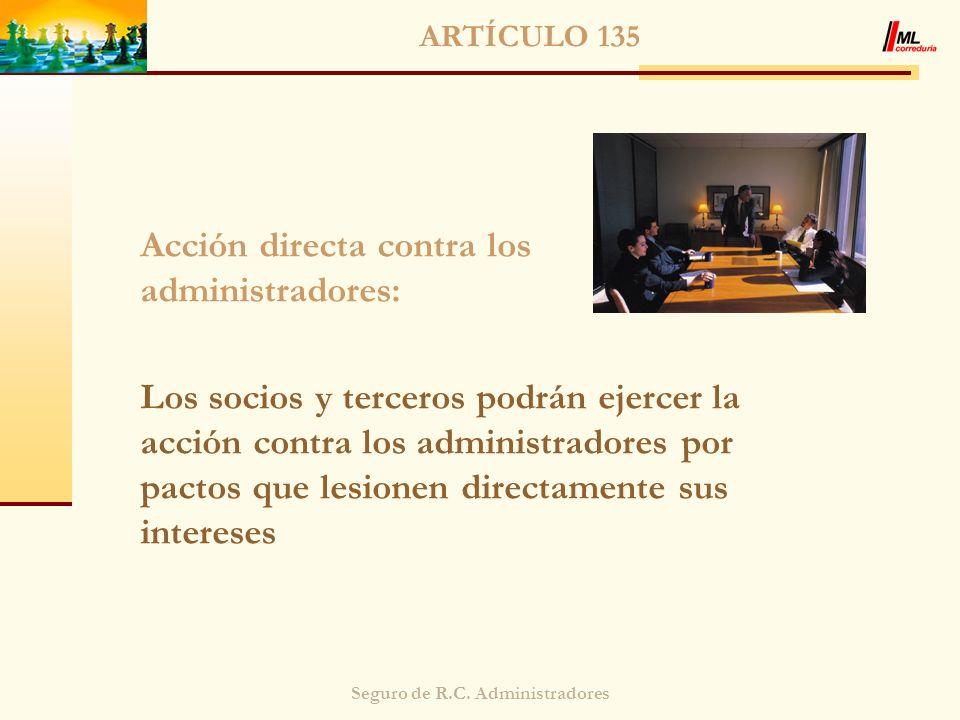 Seguro de R.C. Administradores ARTÍCULO 135 Acción directa contra los administradores: Los socios y terceros podrán ejercer la acción contra los admin