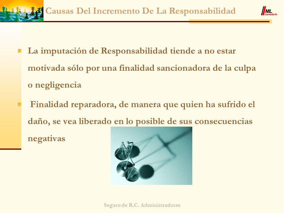 Seguro de R.C. Administradores Causas Del Incremento De La Responsabilidad La imputación de Responsabilidad tiende a no estar motivada sólo por una fi