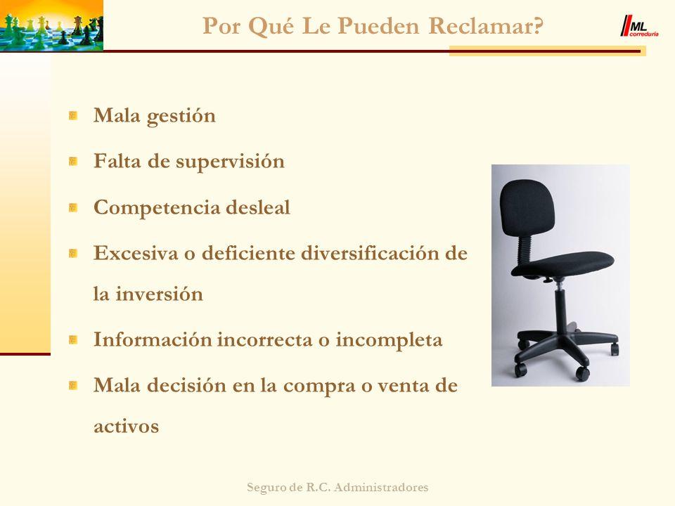 Seguro de R.C. Administradores Por Qué Le Pueden Reclamar? Mala gestión Falta de supervisión Competencia desleal Excesiva o deficiente diversificación