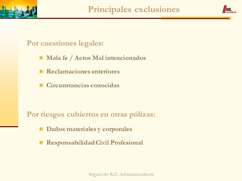 Seguro de R.C. Administradores Principales exclusiones Por cuestiones legales: Mala fe / Actos Mal intencionados Reclamaciones anteriores Circunstanci