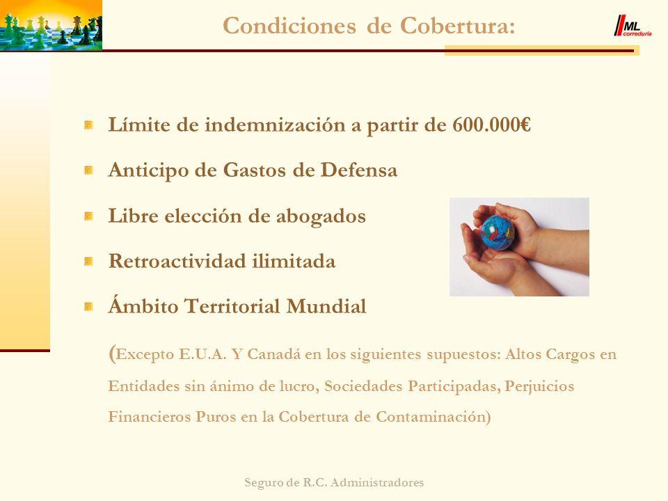 Seguro de R.C. Administradores Condiciones de Cobertura: Límite de indemnización a partir de 600.000 Anticipo de Gastos de Defensa Libre elección de a