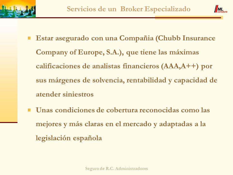 Seguro de R.C. Administradores Servicios de un Broker Especializado Estar asegurado con una Compañia (Chubb Insurance Company of Europe, S.A.), que ti