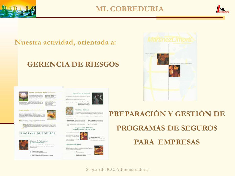 Seguro de R.C. Administradores ML CORREDURIA Nuestra actividad, orientada a: GERENCIA DE RIESGOS PREPARACIÓN Y GESTIÓN DE PROGRAMAS DE SEGUROS PARA EM