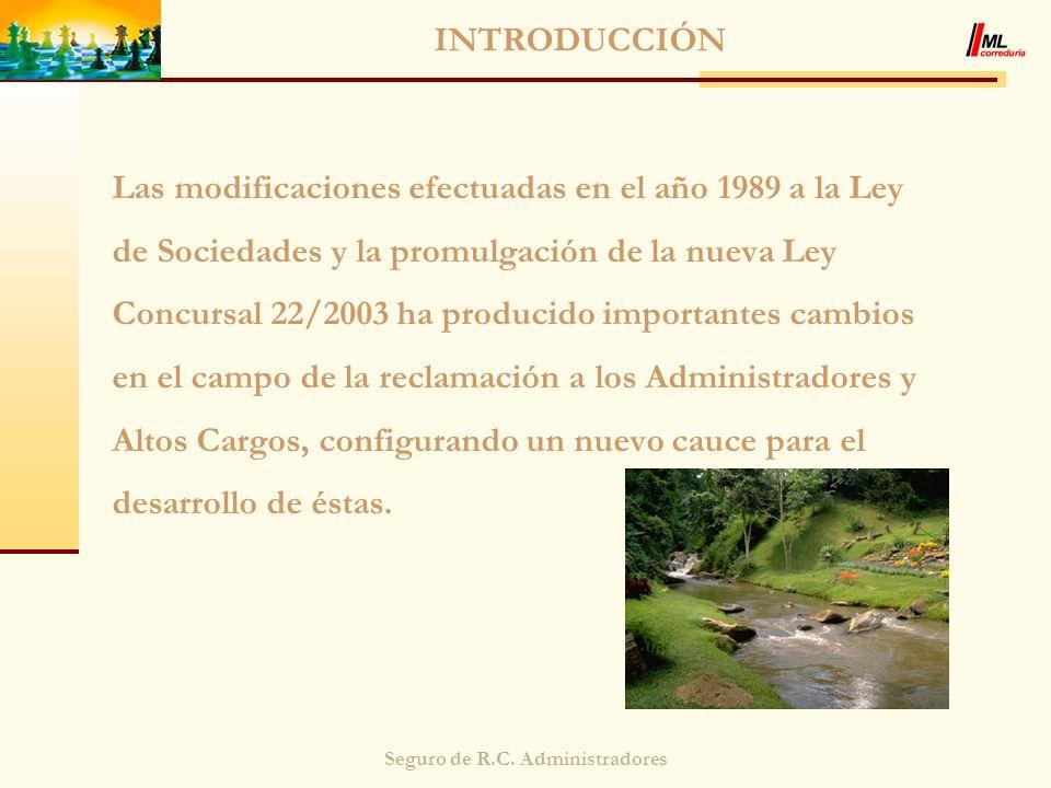 Seguro de R.C. Administradores INTRODUCCIÓN Las modificaciones efectuadas en el año 1989 a la Ley de Sociedades y la promulgación de la nueva Ley Conc