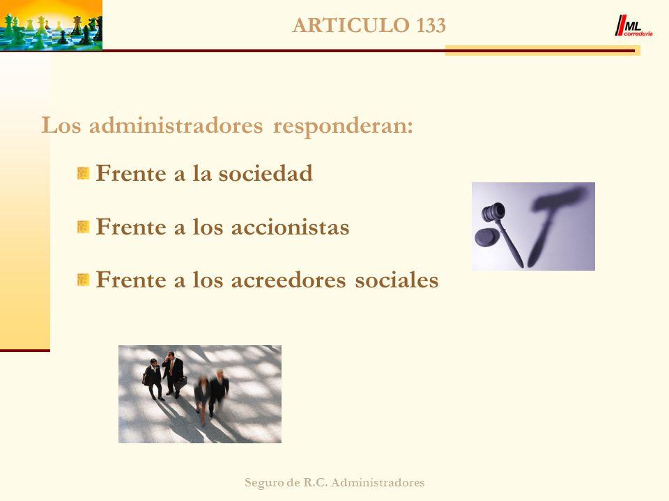 Seguro de R.C. Administradores ARTICULO 133 Los administradores responderan: Frente a la sociedad Frente a los accionistas Frente a los acreedores soc