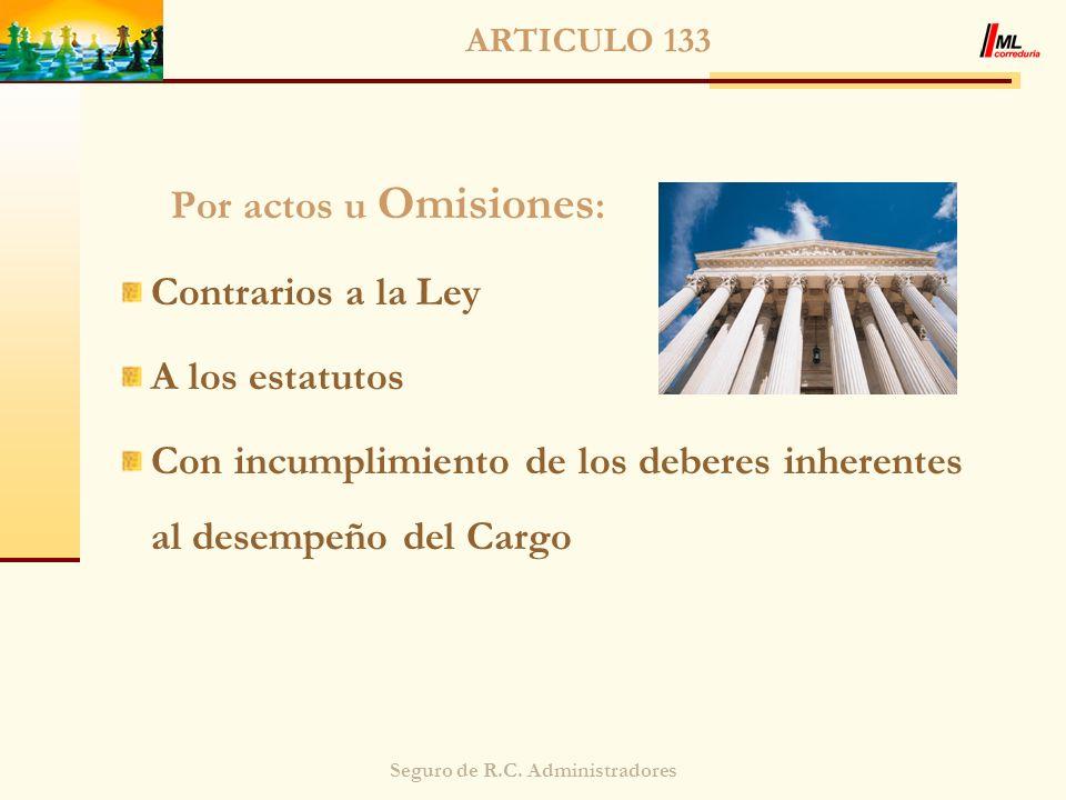 Seguro de R.C. Administradores ARTICULO 133 Por actos u Omisiones : Contrarios a la Ley A los estatutos Con incumplimiento de los deberes inherentes a