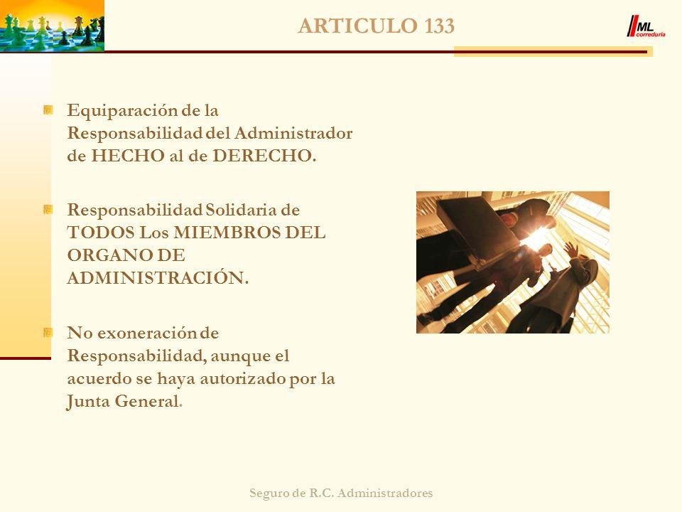 Seguro de R.C. Administradores ARTICULO 133 Equiparación de la Responsabilidad del Administrador de HECHO al de DERECHO. Responsabilidad Solidaria de