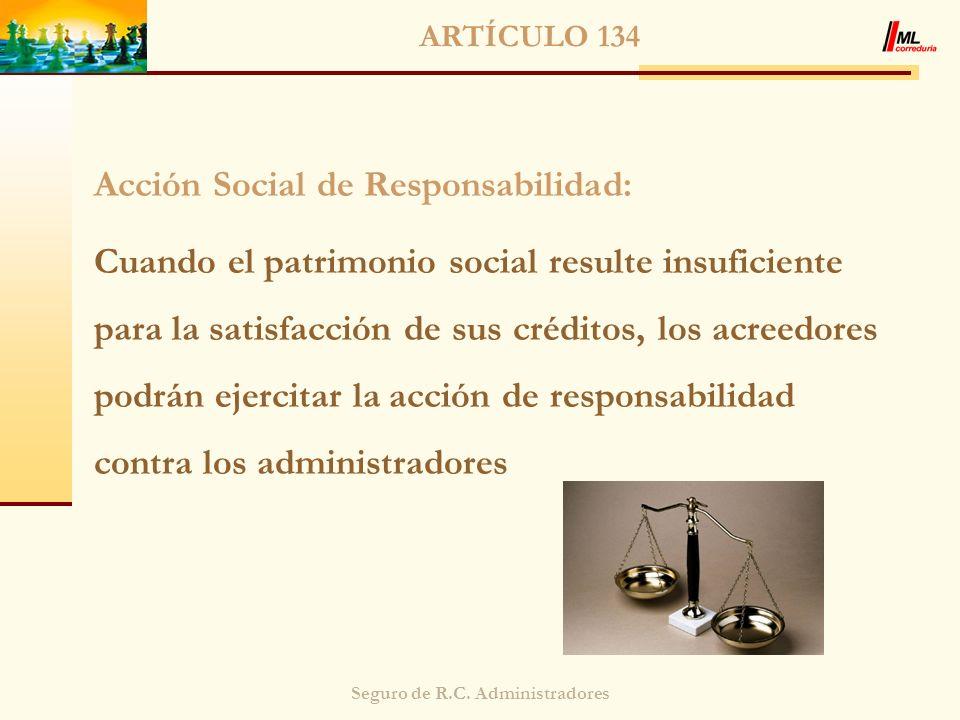 Seguro de R.C. Administradores ARTÍCULO 134 Acción Social de Responsabilidad: Cuando el patrimonio social resulte insuficiente para la satisfacción de