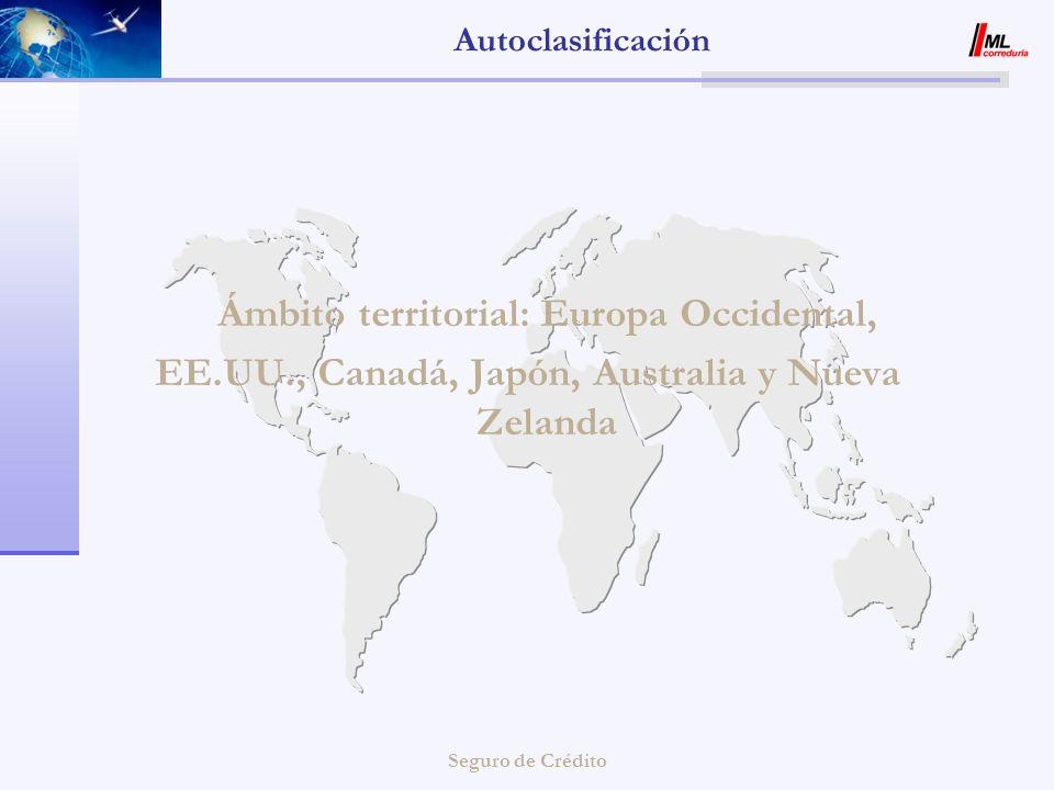 Seguro de Crédito Autoclasificación Ámbito territorial: Europa Occidental, EE.UU., Canadá, Japón, Australia y Nueva Zelanda