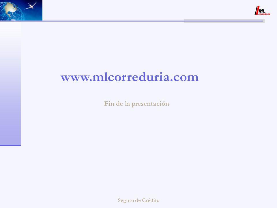 Seguro de Crédito Fin de la presentación www.mlcorreduria.com