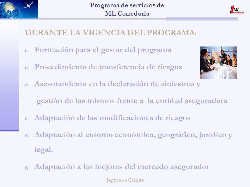 Seguro de Crédito Programa de servicios de ML Correduria DURANTE LA VIGENCIA DEL PROGRAMA: o Formación para el gestor del programa o Procedimiento de