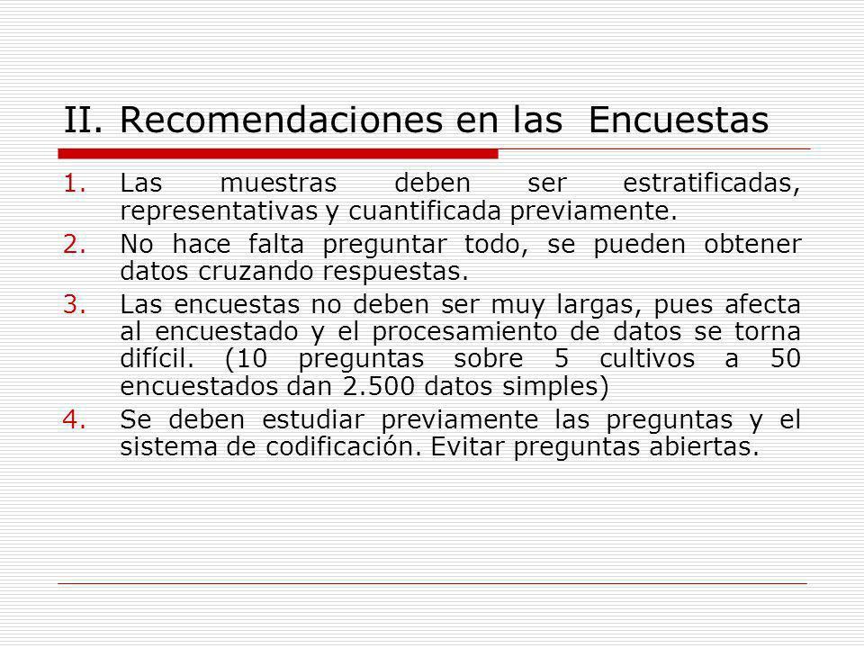 II. Recomendaciones en las Encuestas 1.Las muestras deben ser estratificadas, representativas y cuantificada previamente. 2.No hace falta preguntar to