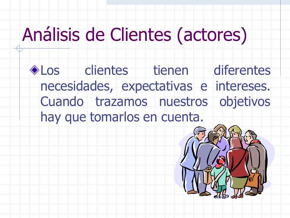 Análisis de Clientes (actores) Los clientes tienen diferentes necesidades, expectativas e intereses. Cuando trazamos nuestros objetivos hay que tomarl