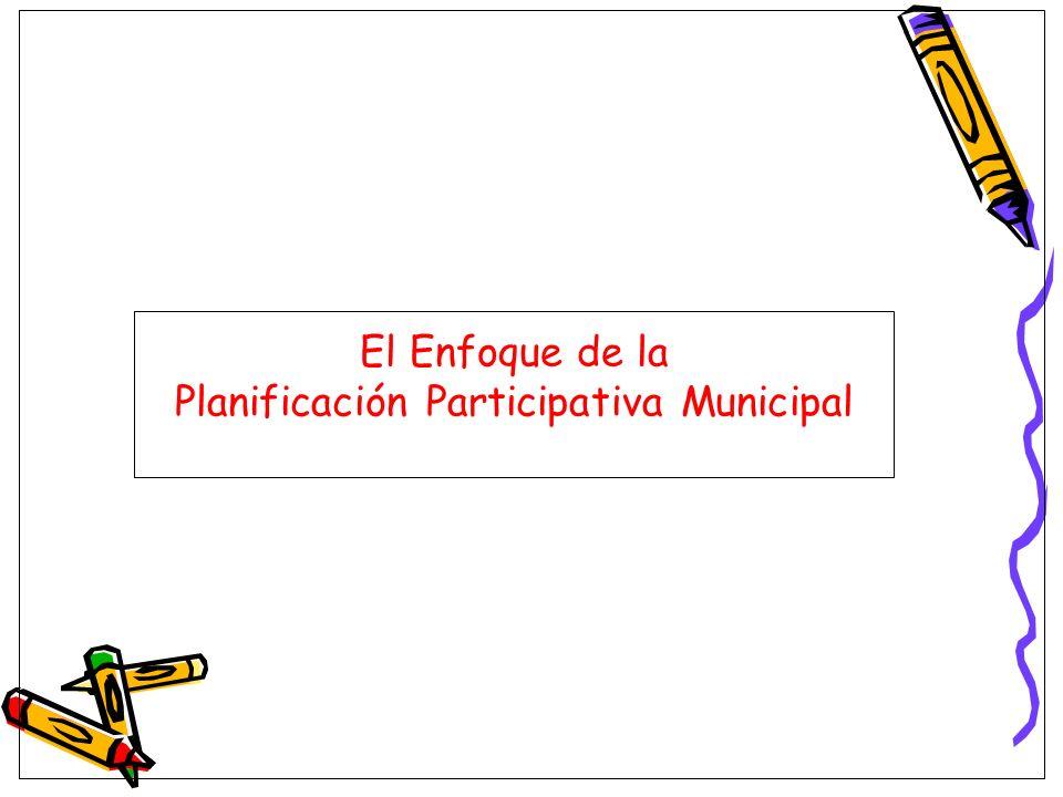 El Enfoque de la Planificación Participativa Municipal