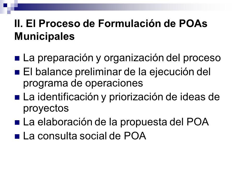 II. El Proceso de Formulación de POAs Municipales La preparación y organización del proceso El balance preliminar de la ejecución del programa de oper