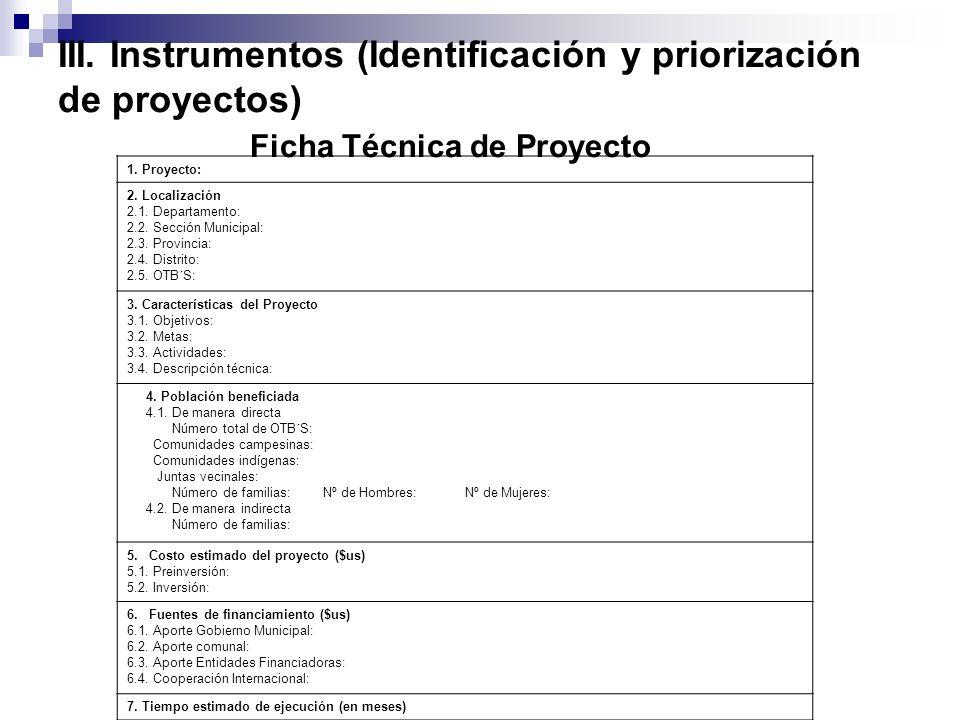 III. Instrumentos (Identificación y priorización de proyectos) Ficha Técnica de Proyecto 1. Proyecto: 2. Localización 2.1. Departamento: 2.2. Sección