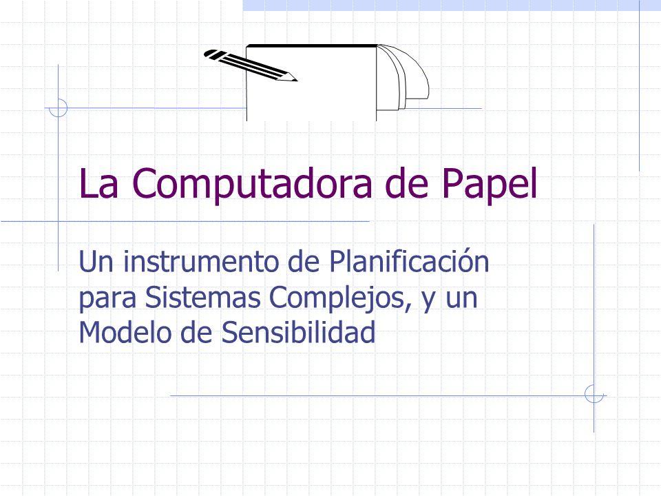 La Computadora de Papel Un instrumento de Planificación para Sistemas Complejos, y un Modelo de Sensibilidad