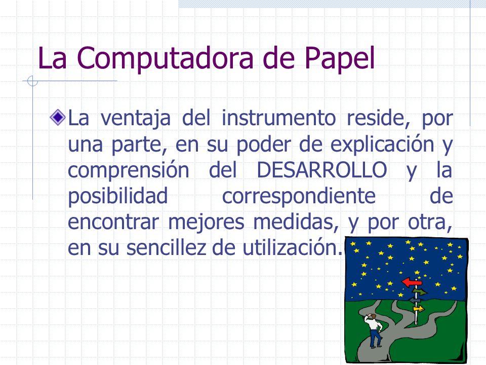 La Computadora de Papel La ventaja del instrumento reside, por una parte, en su poder de explicación y comprensión del DESARROLLO y la posibilidad cor