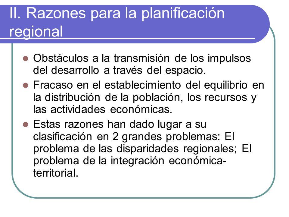 II. Razones para la planificación regional Obstáculos a la transmisión de los impulsos del desarrollo a través del espacio. Fracaso en el establecimie