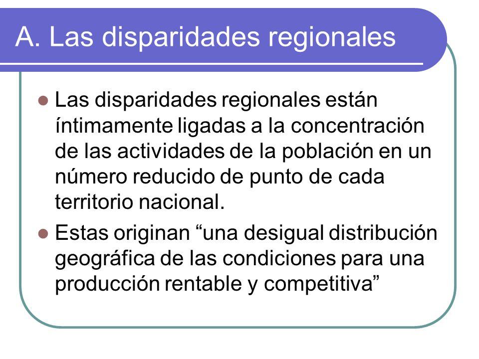 A. Las disparidades regionales Las disparidades regionales están íntimamente ligadas a la concentración de las actividades de la población en un númer