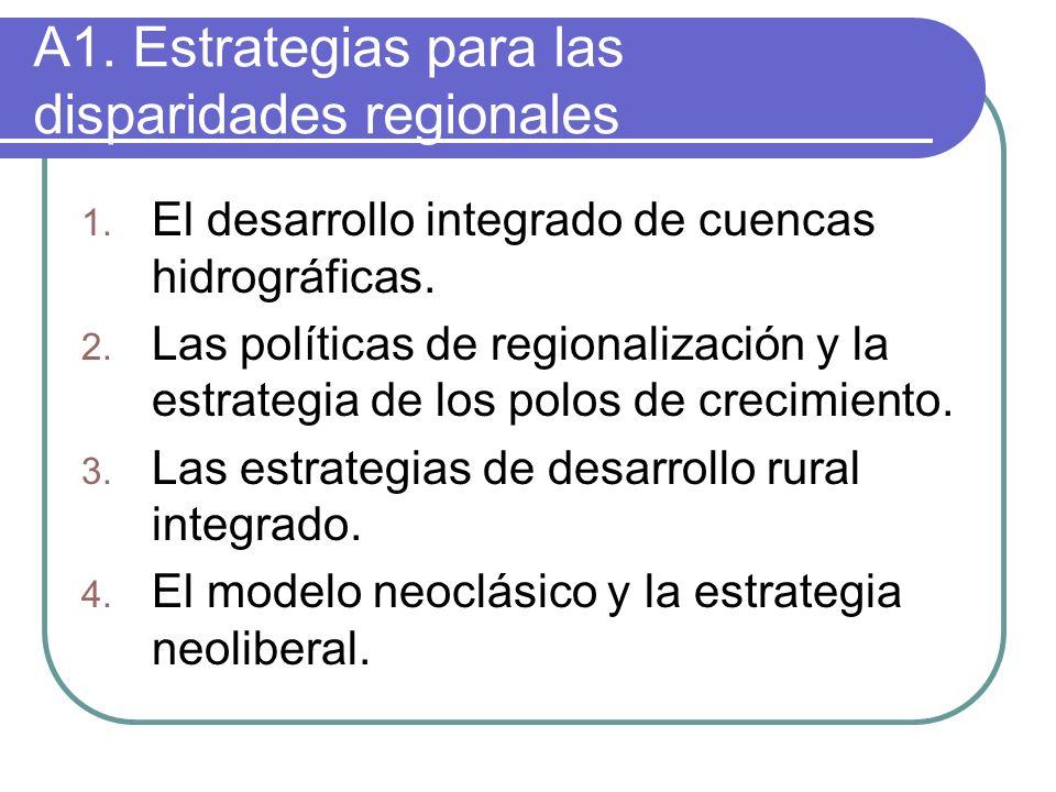 A1. Estrategias para las disparidades regionales 1. El desarrollo integrado de cuencas hidrográficas. 2. Las políticas de regionalización y la estrate