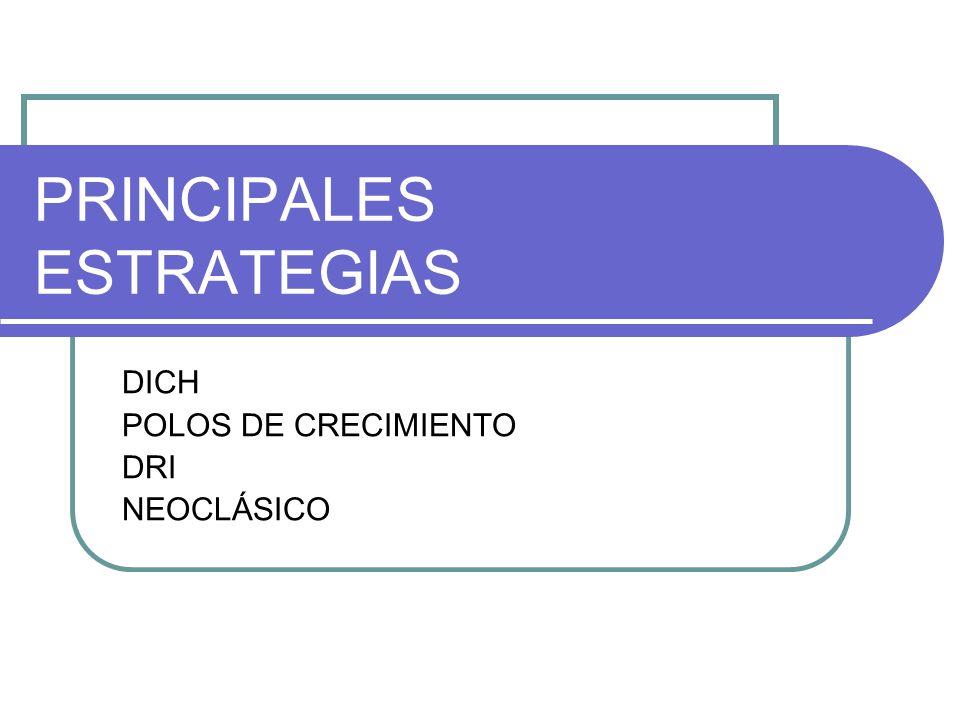 PRINCIPALES ESTRATEGIAS DICH POLOS DE CRECIMIENTO DRI NEOCLÁSICO