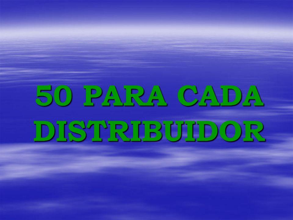 50 PARA CADA DISTRIBUIDOR