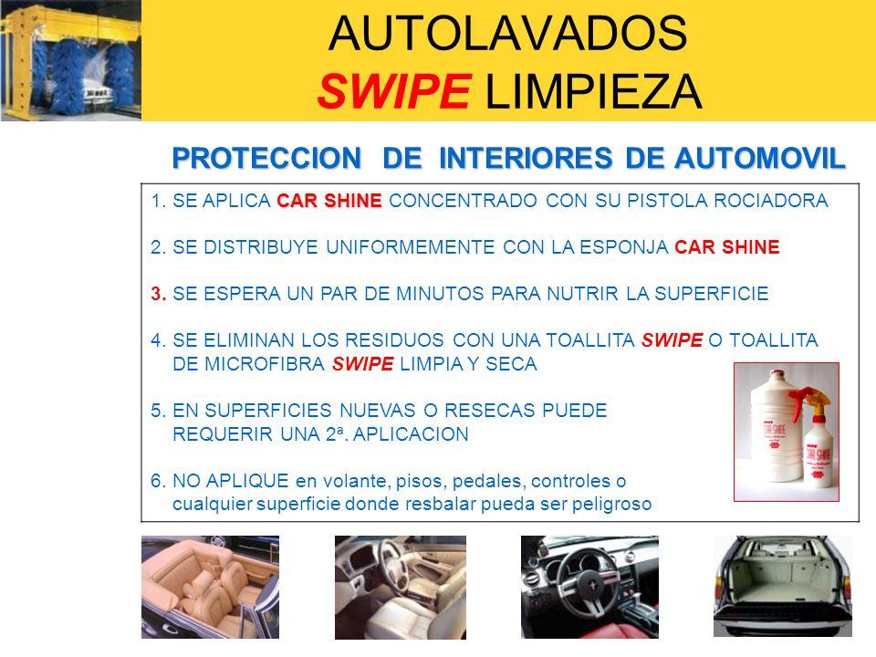 AUTOLAVADOS SWIPE LIMPIEZA PROTECCION DE INTERIORES DE AUTOMOVIL CAR SHINE 1. SE APLICA CAR SHINE CONCENTRADO CON SU PISTOLA ROCIADORA 2. SE DISTRIBUY