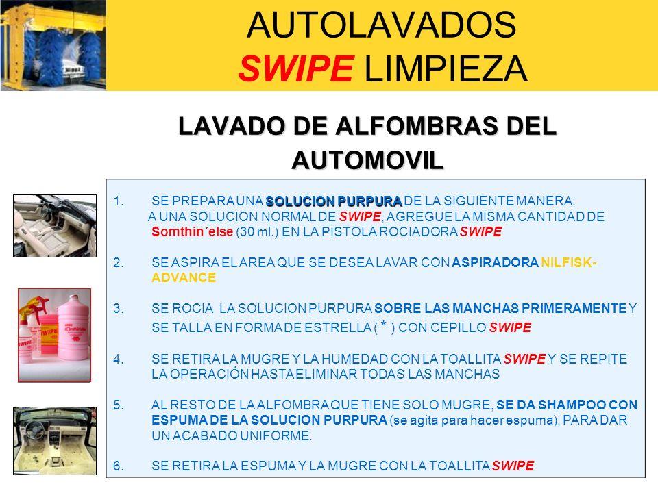 AUTOLAVADOS SWIPE LIMPIEZA LAVADO DE ALFOMBRAS DEL AUTOMOVIL SOLUCION PURPURA 1.SE PREPARA UNA SOLUCION PURPURA DE LA SIGUIENTE MANERA: A UNA SOLUCION