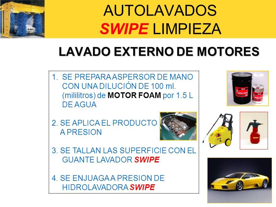 AUTOLAVADOS SWIPE LIMPIEZA LAVADO EXTERNO DE MOTORES 1.SE PREPARA ASPERSOR DE MANO CON UNA DILUCIÓN DE 100 ml. (mililitros) de MOTOR FOAM por 1.5 L DE