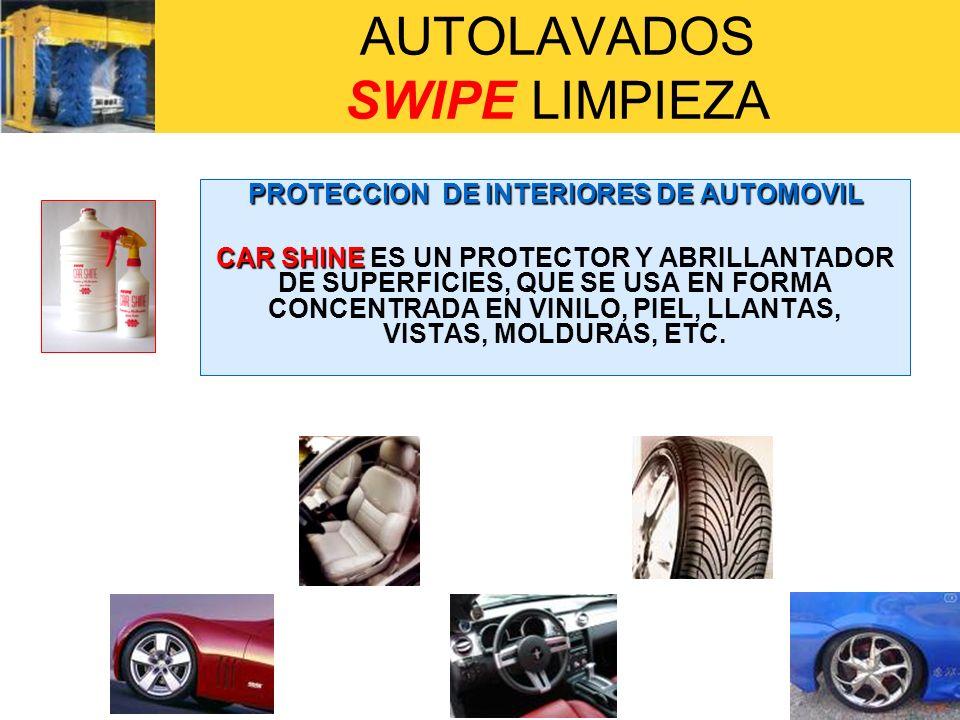 AUTOLAVADOS SWIPE LIMPIEZA PROTECCION DE INTERIORES DE AUTOMOVIL CAR SHINE CAR SHINE ES UN PROTECTOR Y ABRILLANTADOR DE SUPERFICIES, QUE SE USA EN FOR