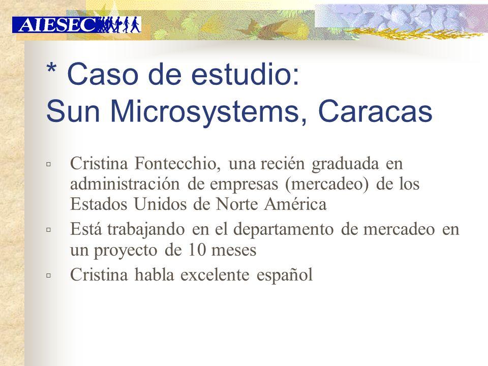 Beneficios para Sun Microsystems: Tienen una perspectiva internacional en el equipo del proyecto Reducción de costos para emplear a un extranjero Cristina obtiene una excelente experiencia al vivir y trabajar en un país diferente * Caso de estudio: Sun Microsystems, Caracas